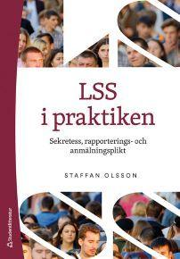 LSS i praktiken- Sekretess, rapporterings- och anmälningsplikt - omslag